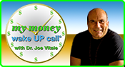 My Money Wake UP Call with Dr. Joe Vitale