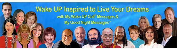 Wake UP Inspired to Live Your Life with My Wake UP Call Messages and My Good Night Messages