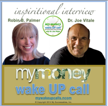 Re-Broadcast of Dr. Joe Vitale Inspirational Interview with Robin Palmer for Launch of My Money Wake UP Call Messages
